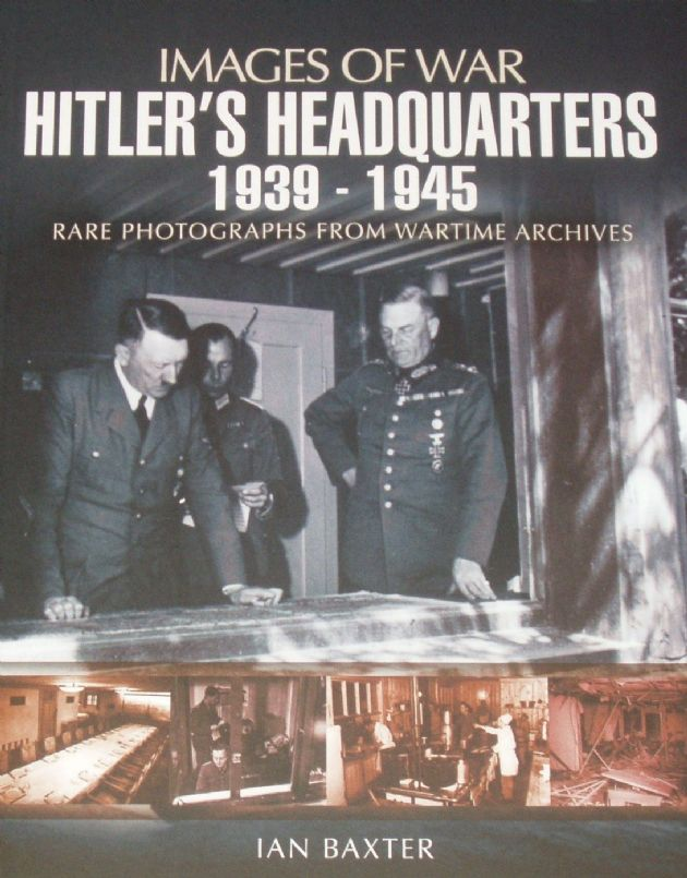 Hitler's Headquarters 1939-1945, by Ian Baxter